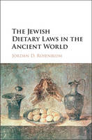 The Jewish Dietary Laws in the Ancient World Critiques and Apologies by Jordan D. Rosenblum