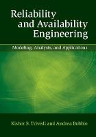 Reliability and Availability Engineering Modeling, Analysis, and Applications by Kishor (Duke University, North Carolina) Trivedi, Andrea Bobbio
