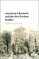 American Literature and the New Puritan Studies by Bryce (University of British Columbia, Vancouver) Traister