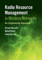 Radio Resource Management in Wireless Networks An Engineering Approach by Ekram (University of Manitoba, Canada) Hossain, Mehdi Rasti, Long Bao (Universite du Quebec, Montreal) Le