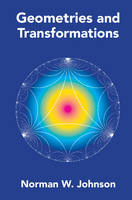 Geometries and Transformations by Norman W. (Wheaton College, Massachusetts) Johnson
