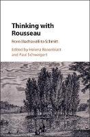 Thinking with Rousseau From Machiavelli to Schmitt by Helena (City University of New York) Rosenblatt