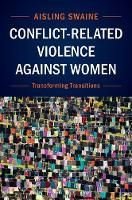 Conflict-Related Violence Against Women Transforming Transition by Aisling (George Washington University, Washington DC) Swaine