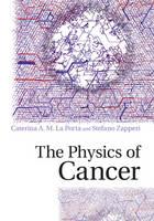 The Physics of Cancer by Caterina (Universit... degli Studi di Milano) La Porta, Stefano (Universit... degli Studi di Milano) Zapperi
