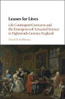 Leases for Lives Life Contingent Contracts and the Emergence of Actuarial Science in Eighteenth-Century England by David R. (University of Western Ontario) Bellhouse