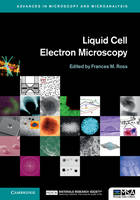 Liquid Cell Electron Microscopy by Frances M. (IBM T. J. Watson Research Center, New York) Ross