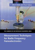 Measurement Techniques for Radio Frequency Nanoelectronics by T. Mitch Wallis, Pavel Kabos