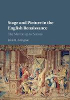 Stage and Picture in the English Renaissance The Mirror Up to Nature by John H. Astington