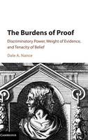 The Burdens of Proof Discriminatory Power, Weight of Evidence, and Tenacity of Belief by Dale A. (Case Western Reserve University, Ohio) Nance