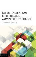 Patent Assertion Entities and Competition Policy by D. Daniel Sokol