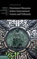 Provisional Measures before International Courts and Tribunals by Cameron A. Miles