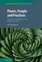 Plants, People and Practices The Nature and History of the UPOV Convention by Jay Sanderson