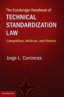 The Cambridge Handbook of Technical Standardization Law Competition, Antitrust, and Patents by Jorge L. (University of Utah) Contreras