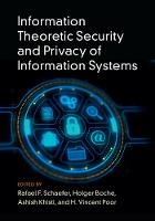 Information Theoretic Security and Privacy of Information Systems by Holger Boche