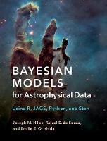 Bayesian Models for Astrophysical Data Using R, Jags, Python and Stan by Joseph M. Hilbe, Rafael S. de Souza, Emille E. O. Ishida