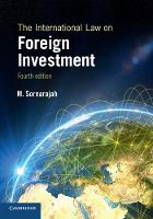 The International Law on Foreign Investment by M. (National University of Singapore) Sornarajah