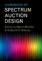 Handbook of Spectrum Auction Design by Martin (Technische Universitat Munchen) Bichler