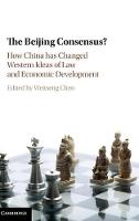 The Beijing Consensus? How China Has Changed Western Ideas of Law and Economic Development by Weitseng (National University of Singapore) Chen