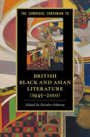 The Cambridge Companion to British Black and Asian Literature (1945-2010) by Deirdre (Goldsmiths, University of London) Osborne