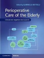 Perioperative Care of the Elderly Clinical and Organizational Aspects by Gabriella Bettelli
