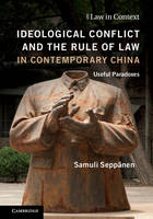 Ideological Conflict and the Rule of Law in Contemporary China Useful Paradoxes by Samuli Seppanen