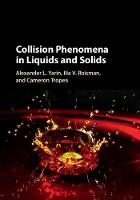 Collision Phenomena in Liquids and Solids by Alexander L. Yarin, Ilia V. Roisman, Cameron Tropea