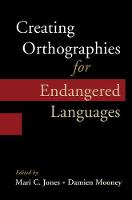 Creating Orthographies for Endangered Languages by Mari C. (University of Cambridge) Jones
