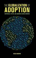 The Globalization of Adoption Individuals, States, and Agencies Across Borders by Becca (Calvin College, Michigan) McBride