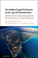The Indian Legal Profession in the Age of Globalization The Rise of the Corporate Legal Sector and its Impact on Lawyers and Society by David B. Wilkins