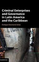 Criminal Enterprises and Governance in Latin America and the Caribbean by Enrique Desmond (George Mason University, Virginia) Arias
