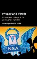 Privacy and Power A Transatlantic Dialogue in the Shadow of the NSA-Affair by Russell A. (Washington and Lee University, Virginia) Miller