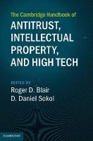 The Cambridge Handbook of Antitrust, Intellectual Property, and High Tech by Roger D. (University of Florida) Blair