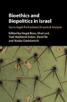 Bioethics and Biopolitics in Israel Socio-Legal, Political and Empirical Analysis by Yael Hashiloni-Dolev