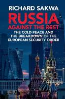 Russia Against the Rest The Post-Cold War Crisis of World Order by Richard (University of Kent, Canterbury) Sakwa