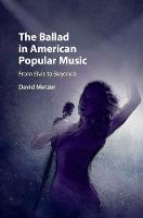 The Ballad in American Popular Music From Elvis to Beyonce by David (University of British Columbia, Vancouver) Metzer