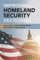 Improving Homeland Security Decisions by Ali E. (University of Illinois at Urbana-Champaign) Abbas
