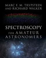 Spectroscopy for Amateur Astronomers Recording, Processing, Analysis and Interpretation by Marc F. M. Trypsteen, Richard Walker