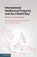International Intellectual Property and the ASEAN Way Pathways to Interoperability by Elizabeth Siew-Kuan Ng