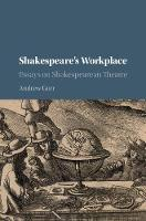 Shakespeare's Workplace Essays on Shakespearean Theatre by Andrew (University of Reading) Gurr