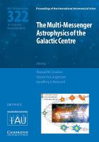 The Multi-Messenger Astrophysics of the Galactic Centre (IAU S322) by Roland M. Crocker