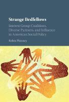 Strange Bedfellows Interest Group Coalitions, Diverse Partners, and Influence in American Social Policy by Robin Phinney