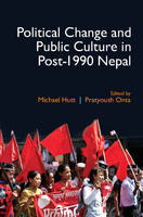 Political Change and Public Culture in Post-1990 Nepal by Michael J. (School of Oriental and African Studies, University of London) Hutt