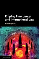 Empire, Emergency and International Law by John (National University of Ireland, Maynooth) Reynolds