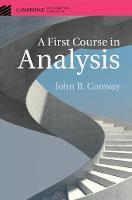 A First Course in Analysis by John B. (George Washington University, Washington DC) Conway