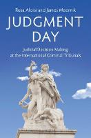 Judgment Day Judicial Decision Making at the International Criminal Tribunals by Rosa (Trinity University, Texas) Aloisi, James (University of North Texas) Meernik