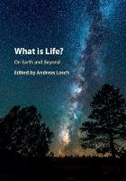 What is Life? On Earth and Beyond by Andreas (Universitat Bern, Switzerland) Losch