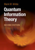 Quantum Information Theory by Mark M. (Louisiana State University) Wilde