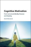 Cognitive Motivation From Curiosity to Identity, Purpose and Meaning by David (University of Melbourne) Beswick