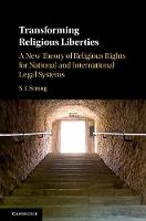 Transforming Religious Liberties A New Theory of Religious Rights for National and International Legal Systems by S. I. (University of Missouri, Columbia) Strong