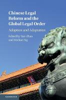 Chinese Legal Reform and the Global Legal Order Adoption and Adaptation by Yun (The University of Hong Kong) Zhao